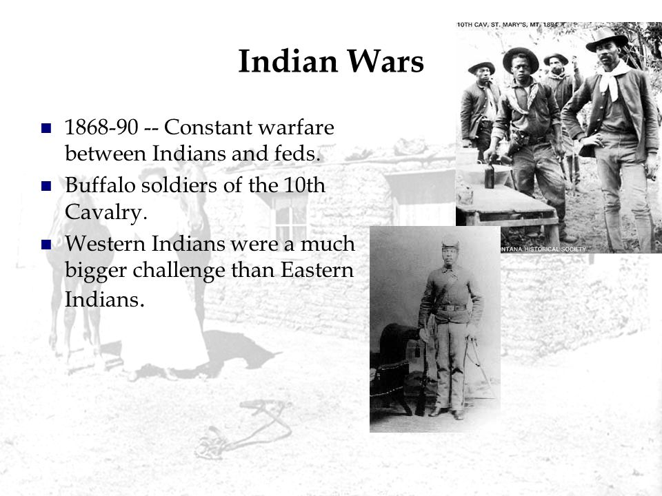 Indian Wars 1868-90 -- Constant warfare between Indians and feds.