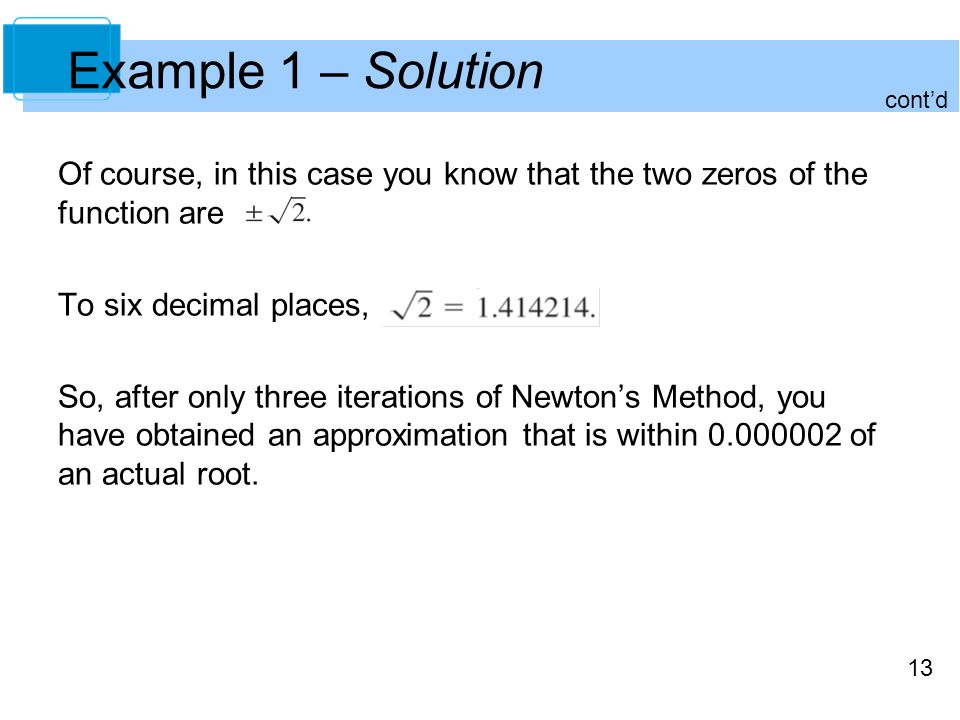 Example 1 – Solution cont'd. Of course, in this case you know that the two zeros of the function are.