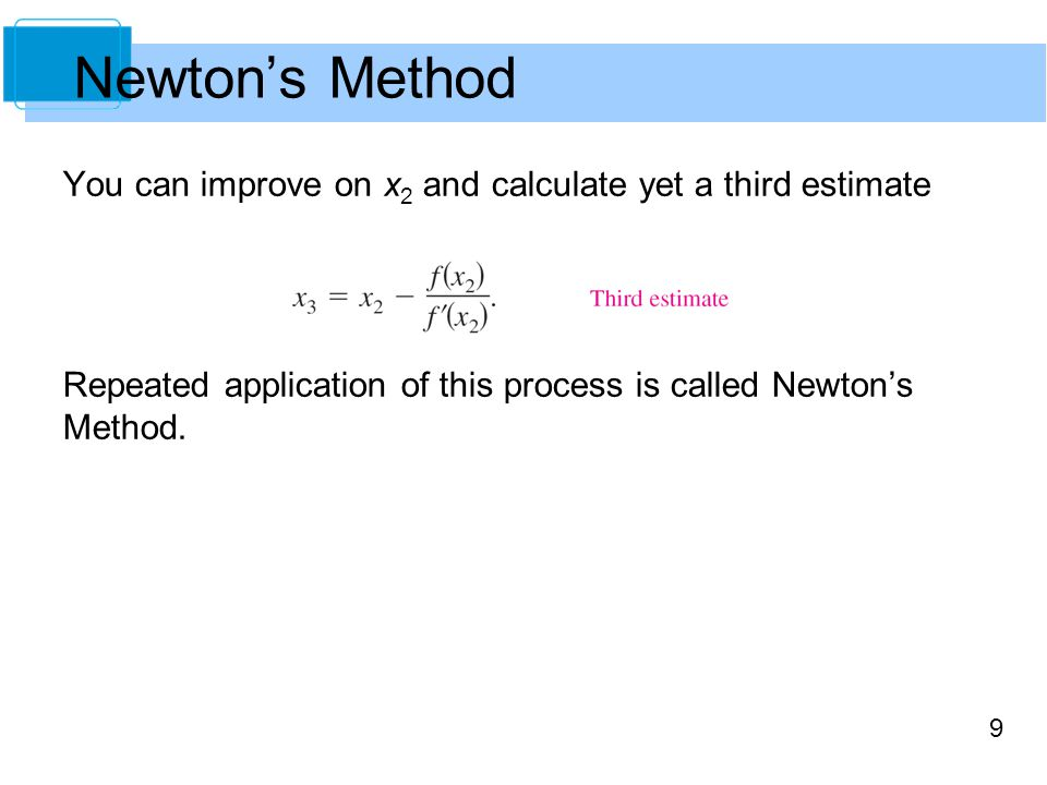 Newton's Method You can improve on x2 and calculate yet a third estimate.