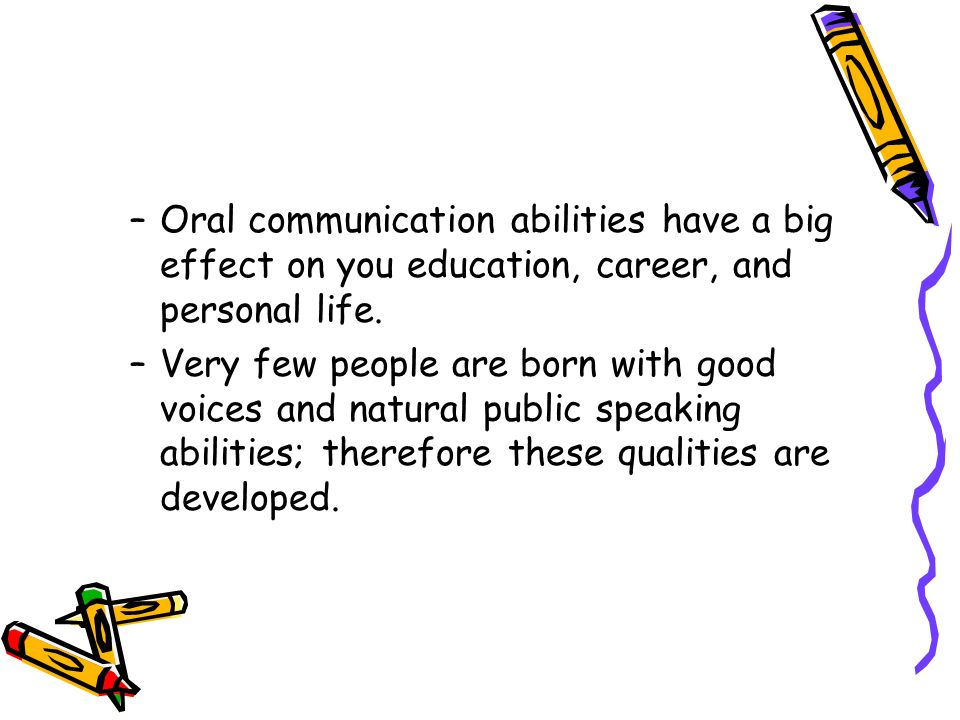 Oral communication abilities have a big effect on you education, career, and personal life.