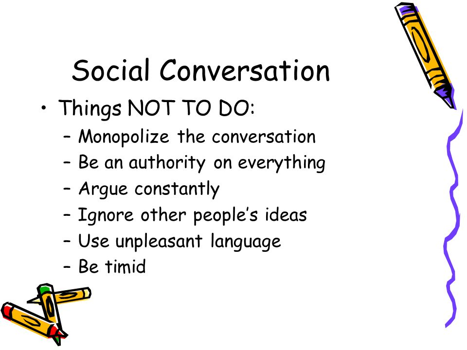 Social Conversation Things NOT TO DO: Monopolize the conversation