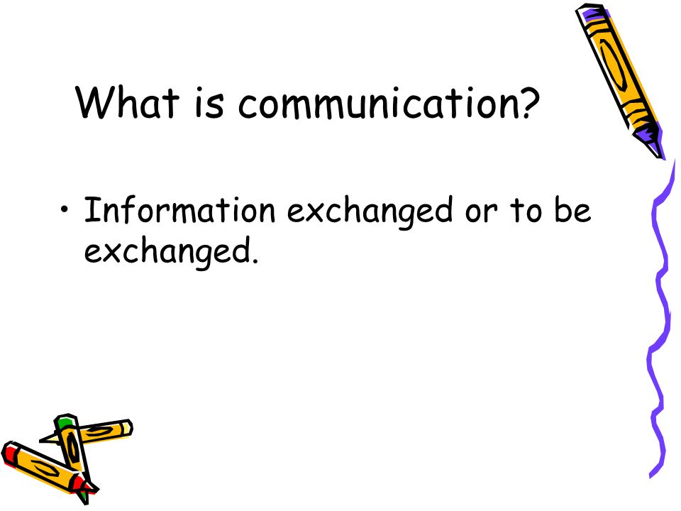 What is communication Information exchanged or to be exchanged.