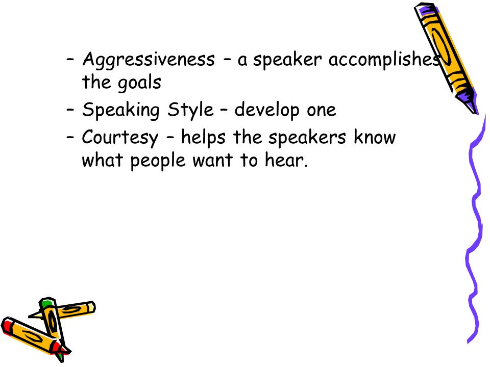 Aggressiveness – a speaker accomplishes the goals