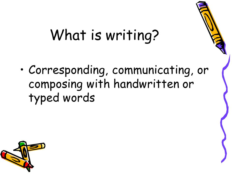 What is writing Corresponding, communicating, or composing with handwritten or typed words