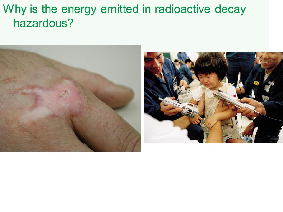 Why is the energy emitted in radioactive decay hazardous .