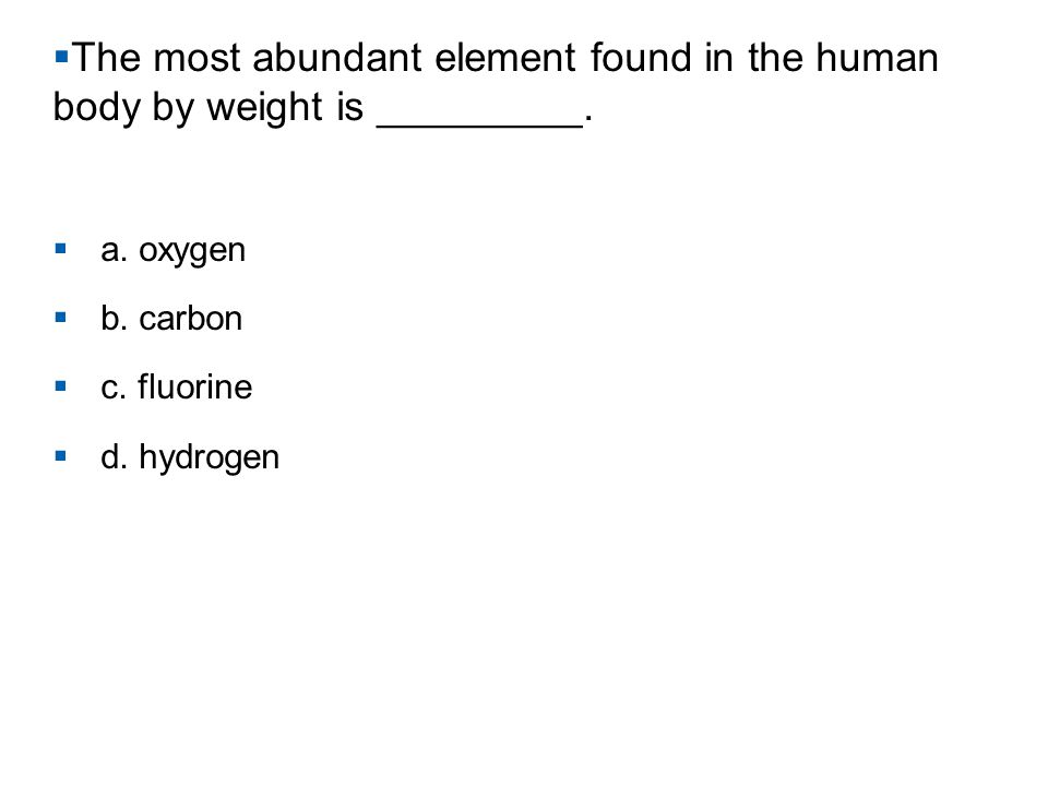 The most abundant element found in the human body by weight is _________.
