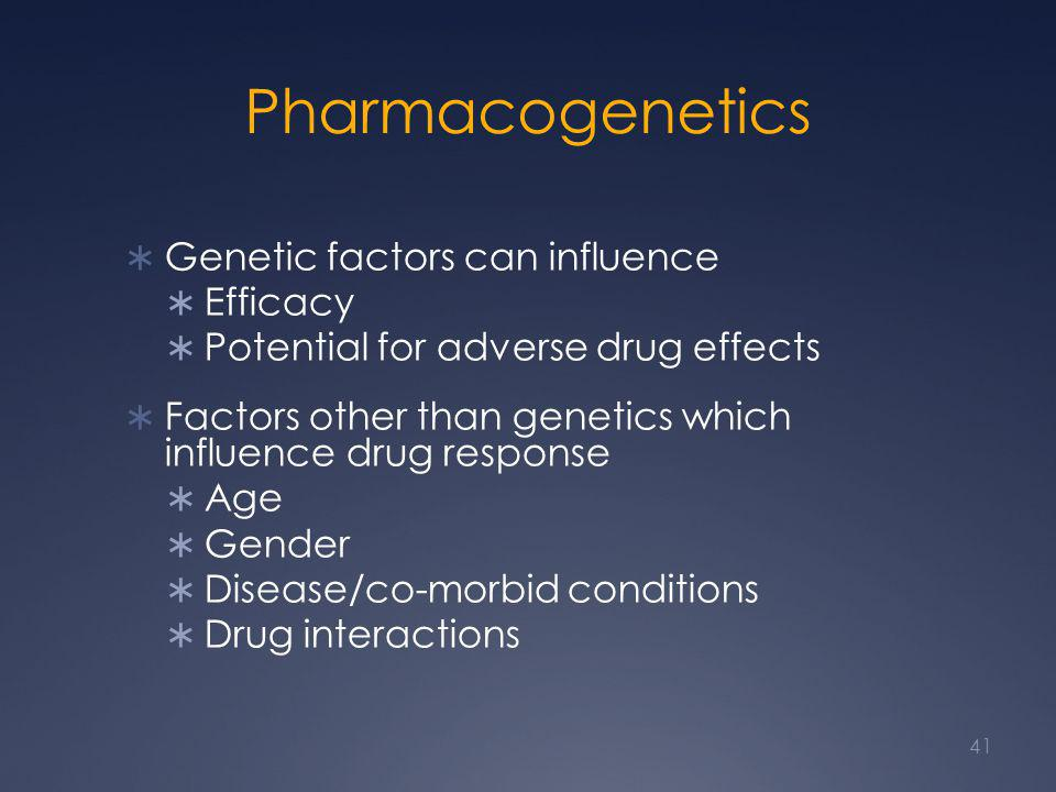 Pharmacogenetics Genetic factors can influence Efficacy