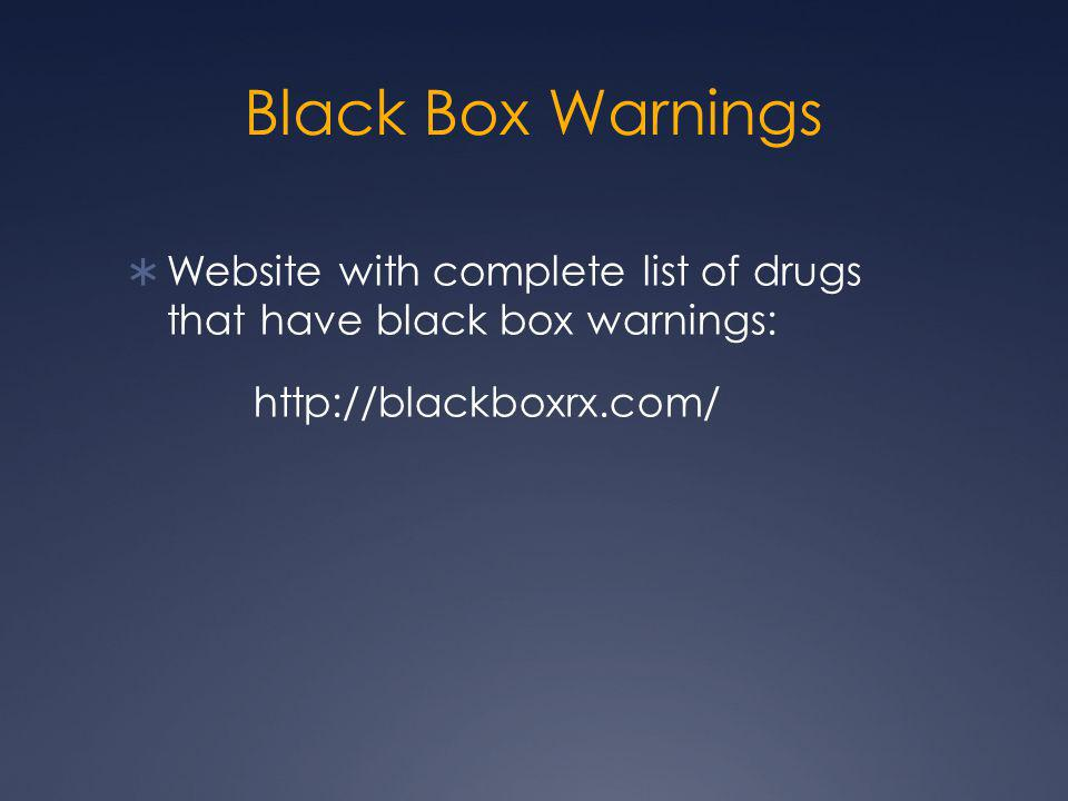 Black Box Warnings Website with complete list of drugs that have black box warnings: http://blackboxrx.com/