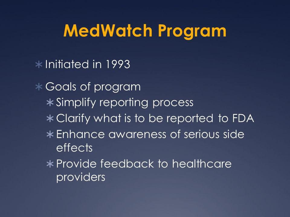 MedWatch Program Initiated in 1993 Goals of program