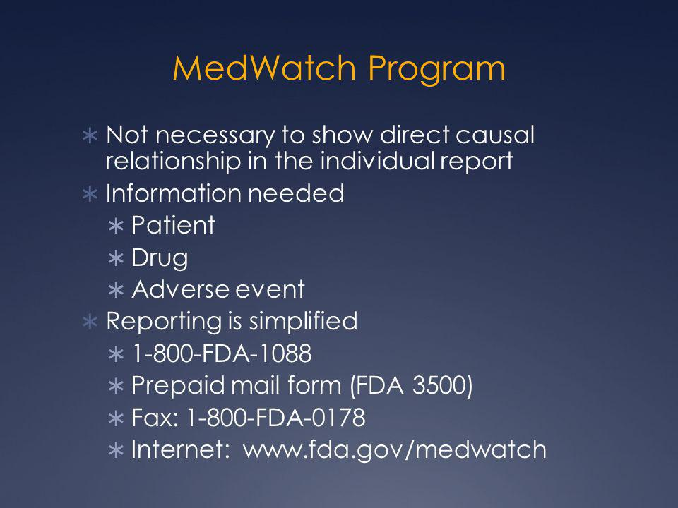 MedWatch Program Not necessary to show direct causal relationship in the individual report. Information needed.