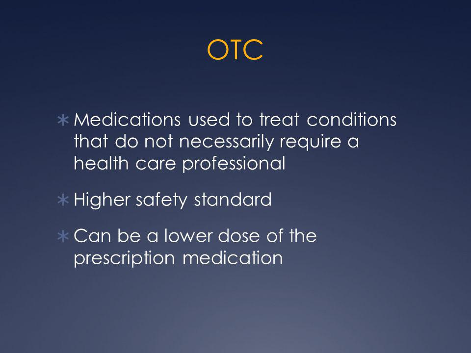 OTC Medications used to treat conditions that do not necessarily require a health care professional.