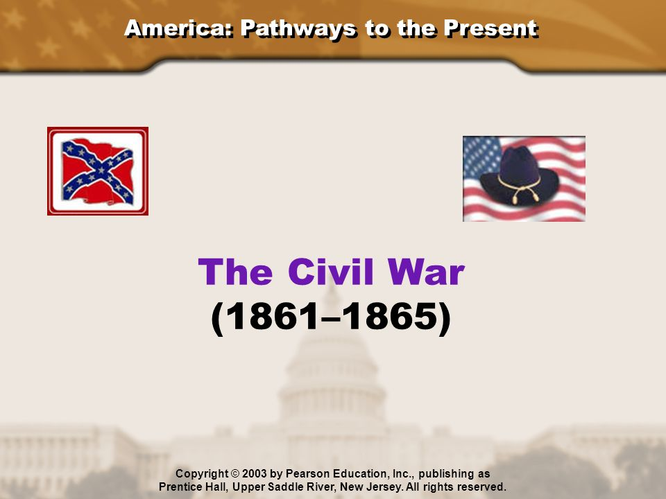 The Civil War (1861–1865) America: Pathways to the Present