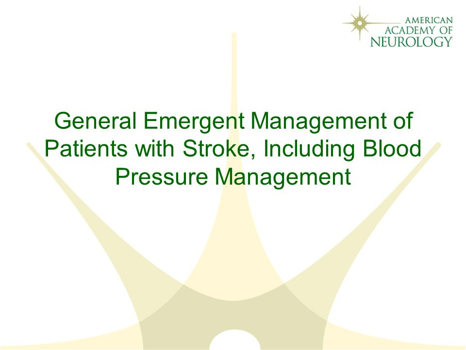 General Emergent Management of Patients with Stroke, Including Blood Pressure Management