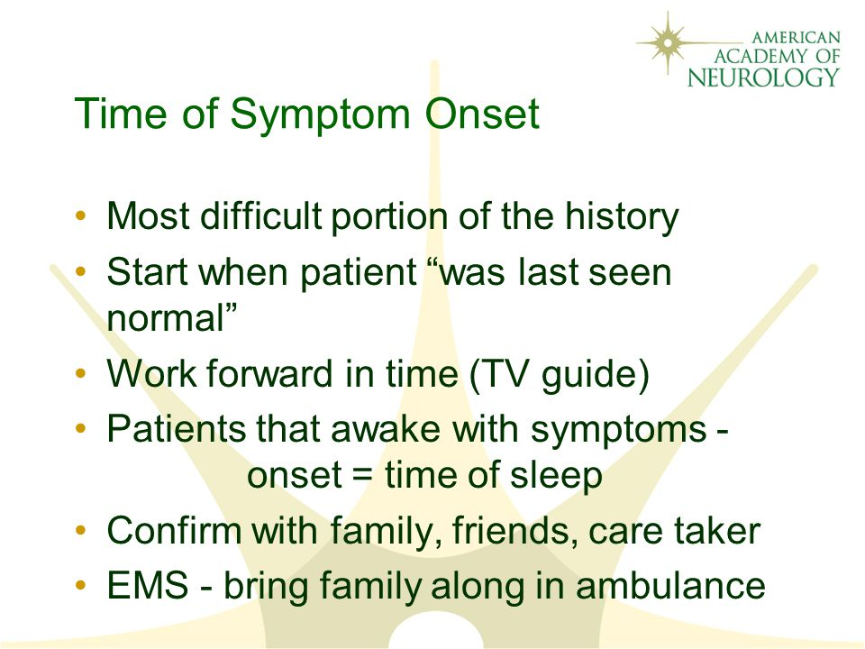 Time of Symptom Onset Most difficult portion of the history