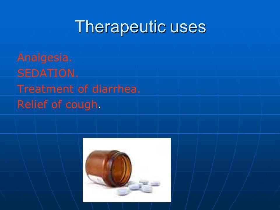 Therapeutic uses Analgesia. SEDATION. Treatment of diarrhea.