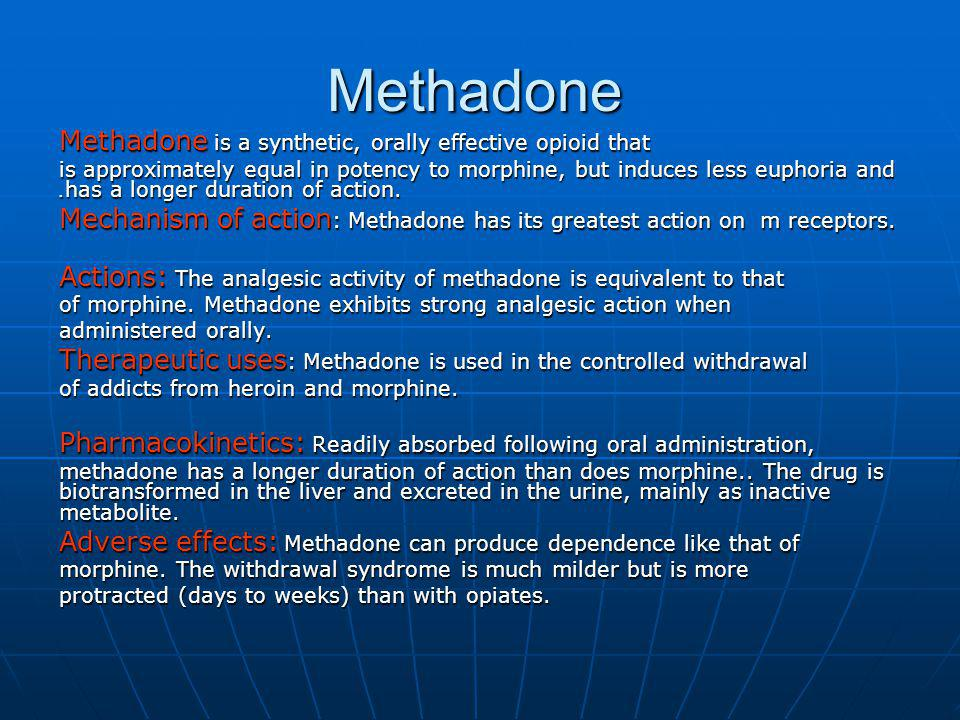 Methadone Methadone is a synthetic, orally effective opioid that