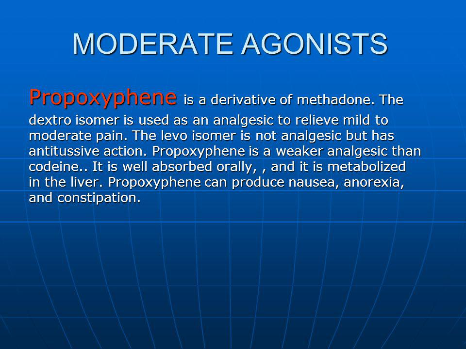 MODERATE AGONISTS Propoxyphene is a derivative of methadone. The