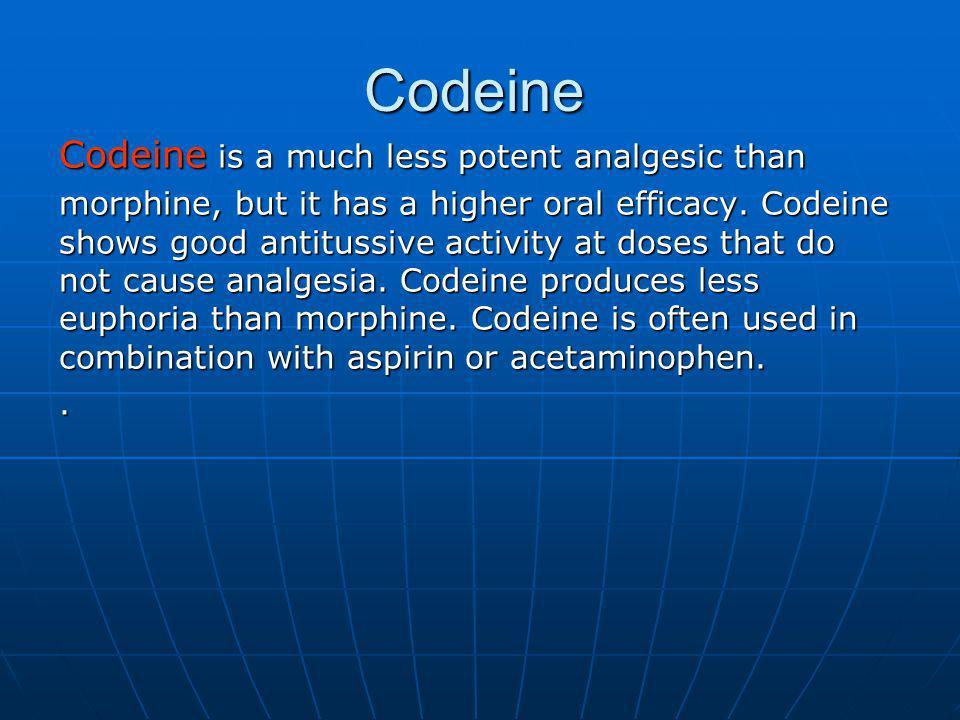 Codeine Codeine is a much less potent analgesic than