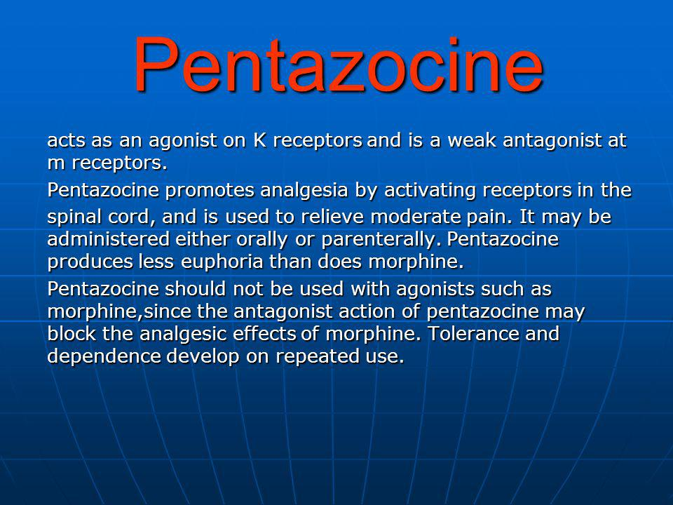 Pentazocine acts as an agonist on K receptors and is a weak antagonist at m receptors. Pentazocine promotes analgesia by activating receptors in the.