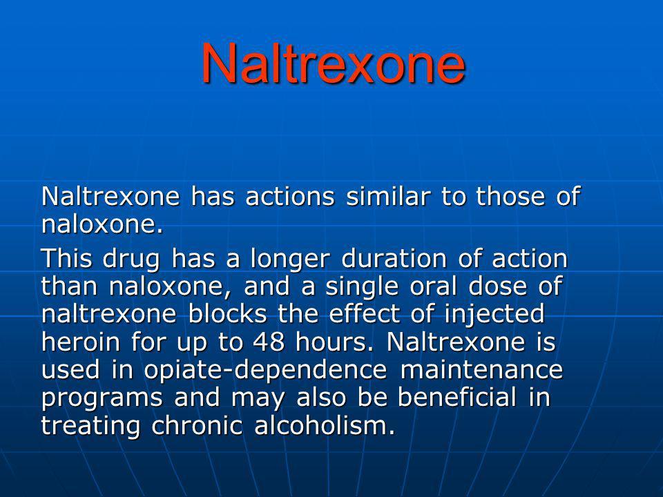 Naltrexone Naltrexone has actions similar to those of naloxone.