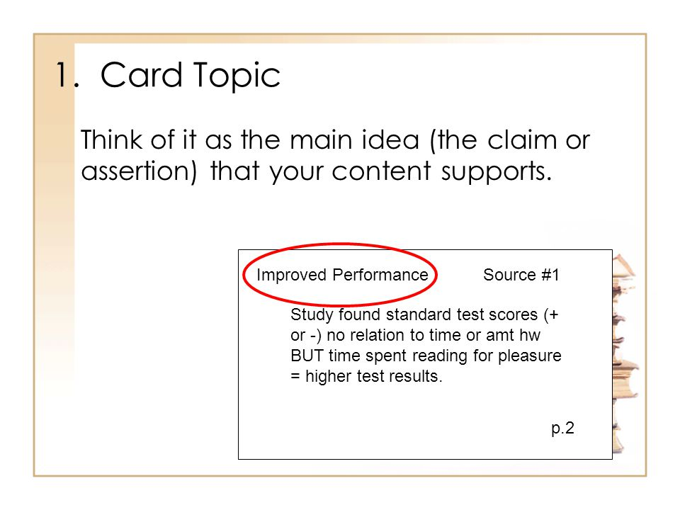 1. Card Topic Think of it as the main idea (the claim or assertion) that your content supports. Improved Performance.