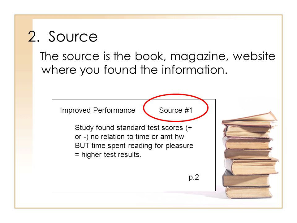 2. Source The source is the book, magazine, website where you found the information. Improved Performance.