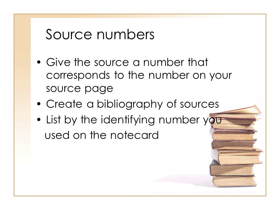 Source numbers Give the source a number that corresponds to the number on your source page. Create a bibliography of sources.