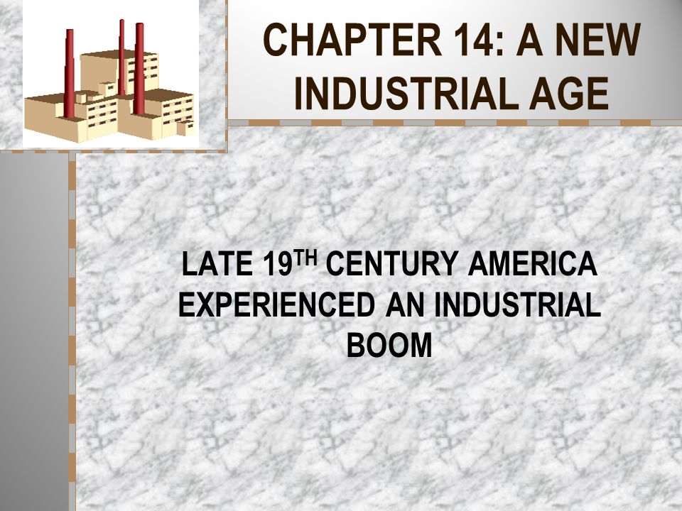 CHAPTER 14: A NEW INDUSTRIAL AGE