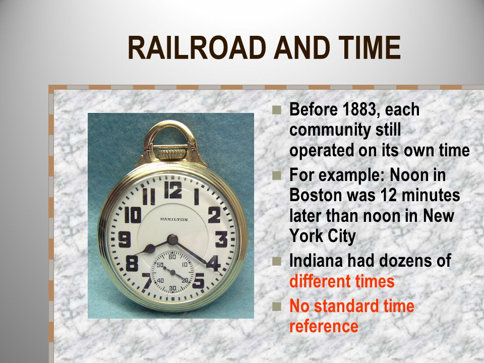 RAILROAD AND TIME Before 1883, each community still operated on its own time.