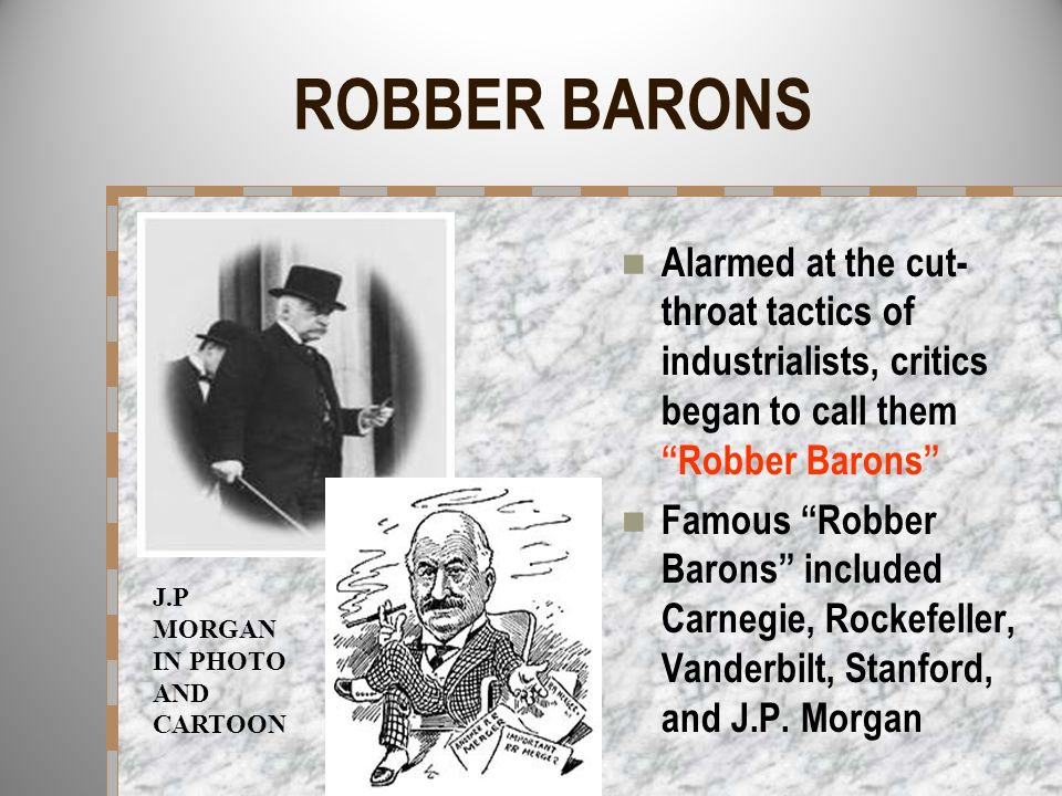 ROBBER BARONS Alarmed at the cut-throat tactics of industrialists, critics began to call them Robber Barons