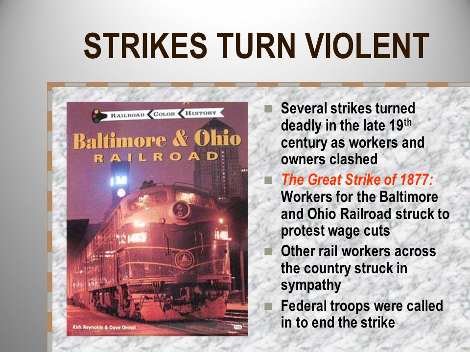 STRIKES TURN VIOLENT Several strikes turned deadly in the late 19th century as workers and owners clashed.