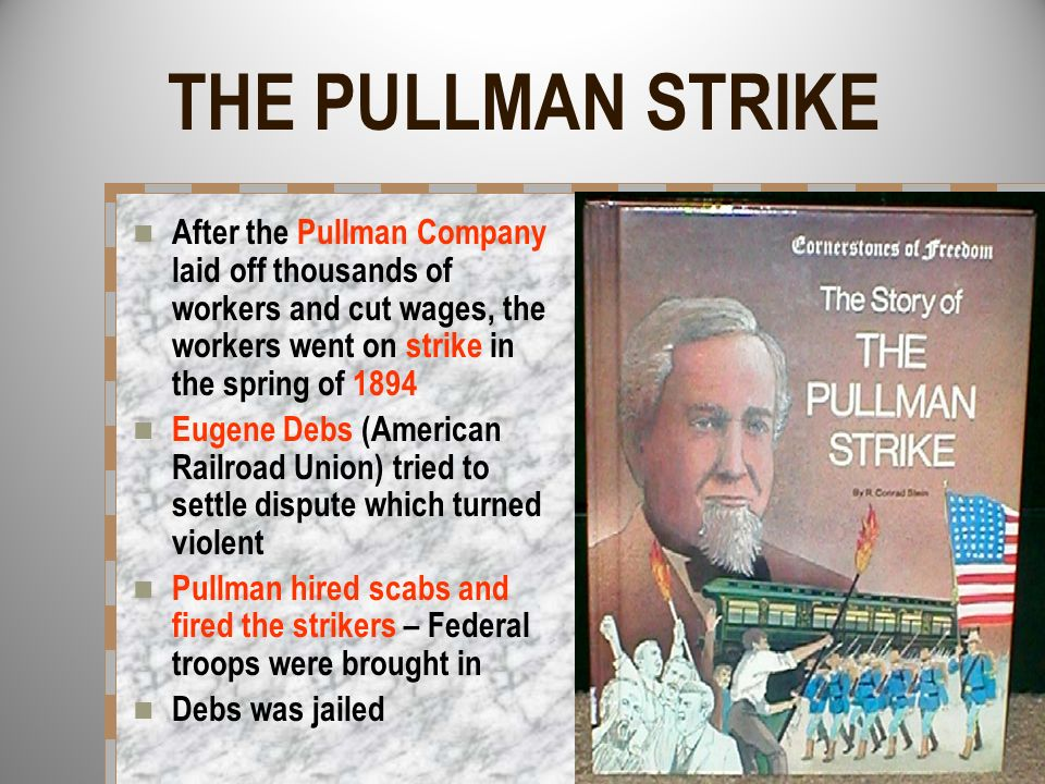 THE PULLMAN STRIKE After the Pullman Company laid off thousands of workers and cut wages, the workers went on strike in the spring of 1894.