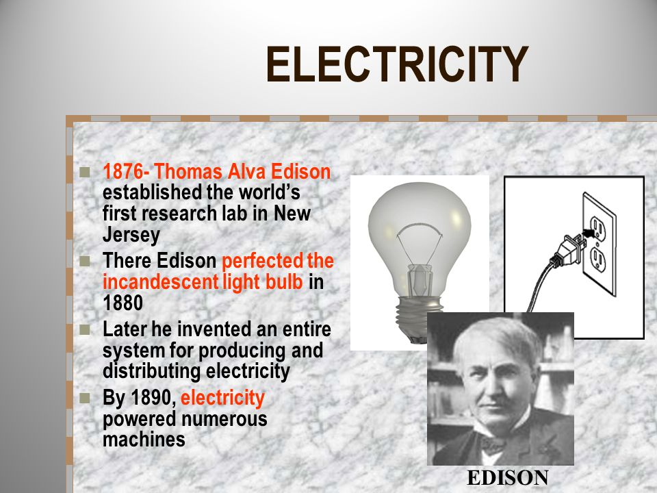 ELECTRICITY 1876- Thomas Alva Edison established the world's first research lab in New Jersey.