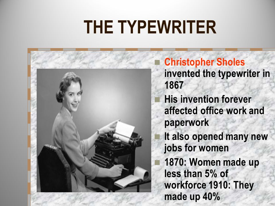 THE TYPEWRITER Christopher Sholes invented the typewriter in 1867