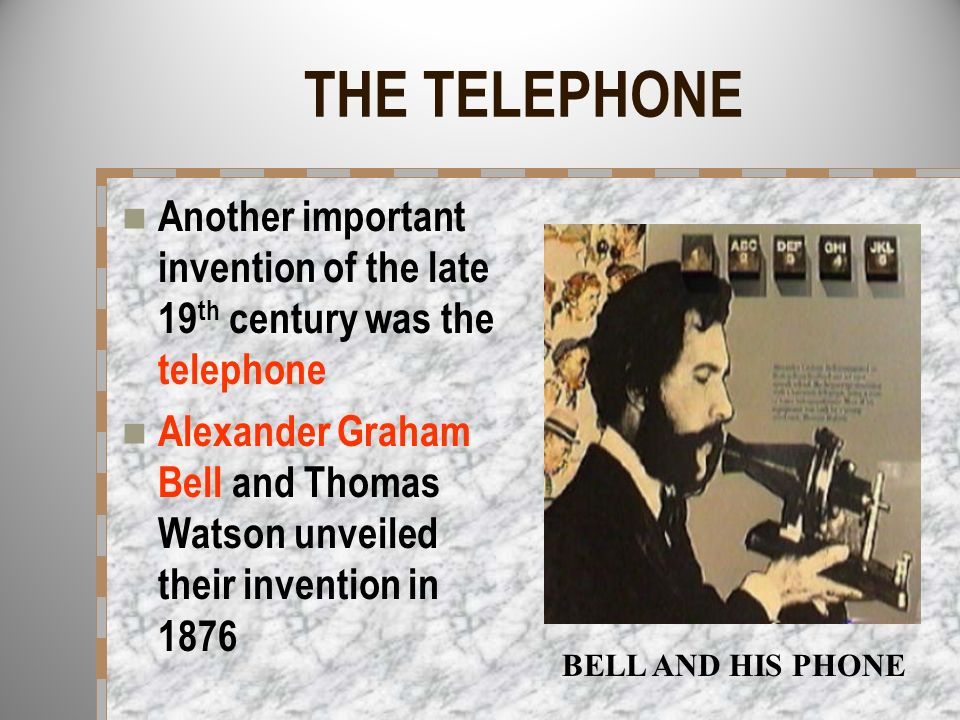 THE TELEPHONE Another important invention of the late 19th century was the telephone.