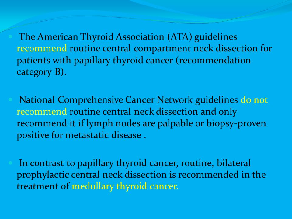 The American Thyroid Association (ATA) guidelines recommend routine central compartment neck dissection for patients with papillary thyroid cancer (recommendation category B).
