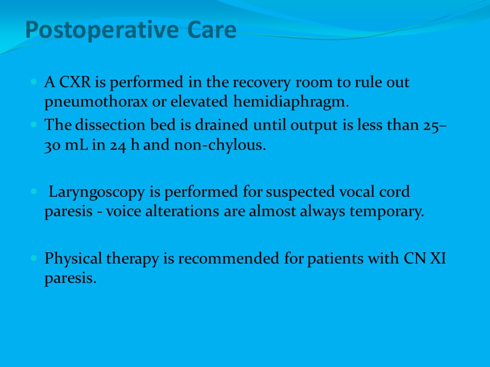 Postoperative Care A CXR is performed in the recovery room to rule out pneumothorax or elevated hemidiaphragm.