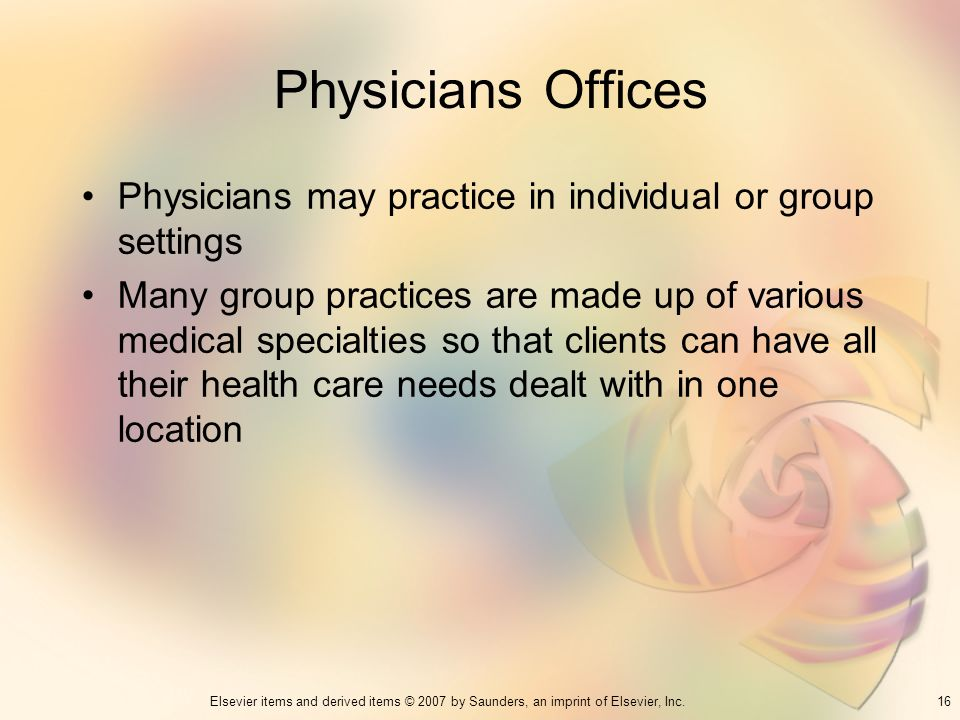 Physicians Offices Physicians may practice in individual or group settings.