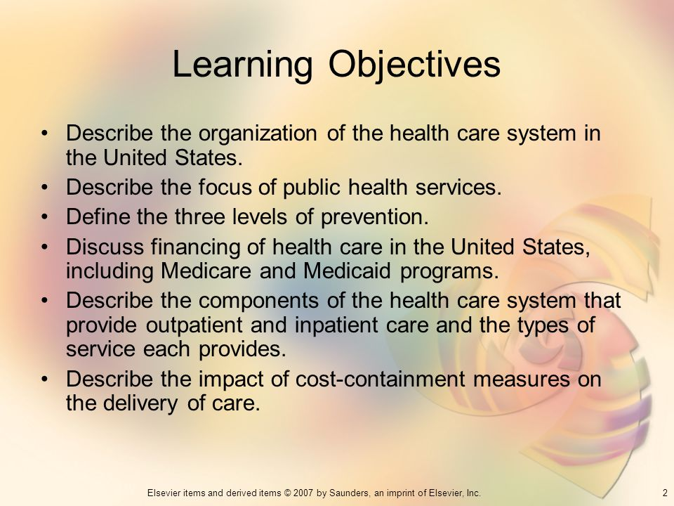 Learning Objectives Describe the organization of the health care system in the United States. Describe the focus of public health services.