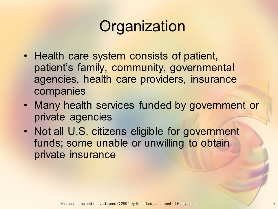 Organization Health care system consists of patient, patient's family, community, governmental agencies, health care providers, insurance companies.