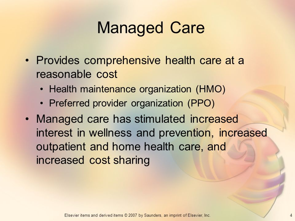 Managed Care Provides comprehensive health care at a reasonable cost