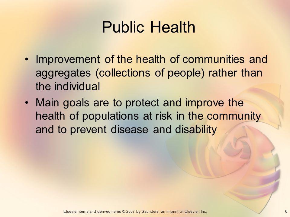 Public Health Improvement of the health of communities and aggregates (collections of people) rather than the individual.
