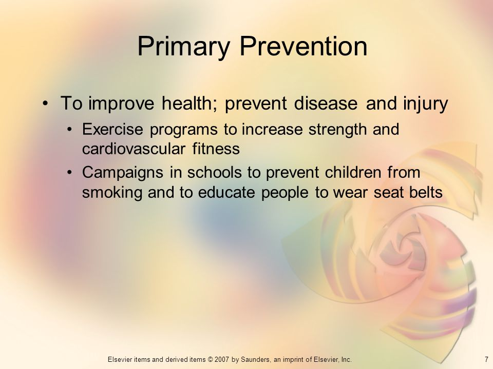 Primary Prevention To improve health; prevent disease and injury