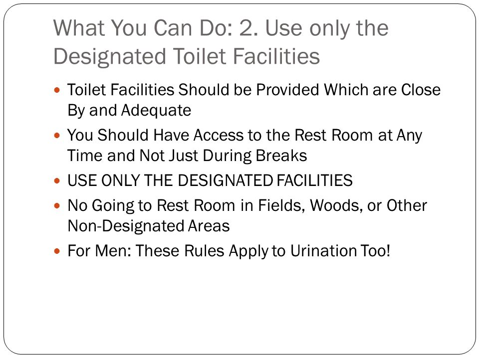 What You Can Do: 2. Use only the Designated Toilet Facilities