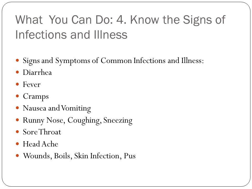 What You Can Do: 4. Know the Signs of Infections and Illness