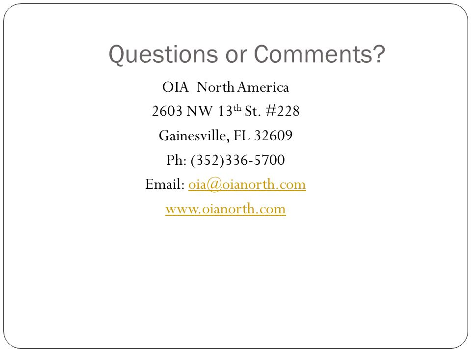 Questions or Comments. OIA North America 2603 NW 13th St.