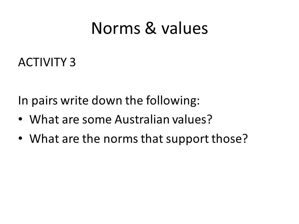 Norms & values ACTIVITY 3 In pairs write down the following: