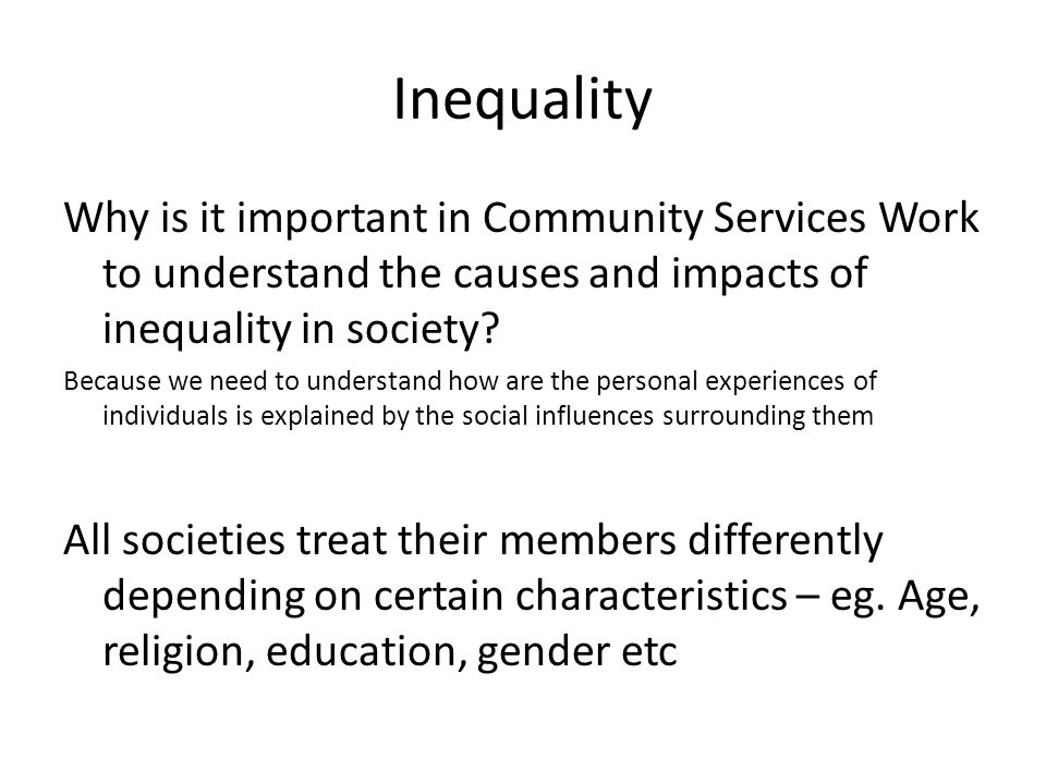 Inequality Why is it important in Community Services Work to understand the causes and impacts of inequality in society