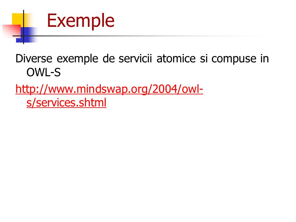 Exemple Diverse exemple de servicii atomice si compuse in OWL-S