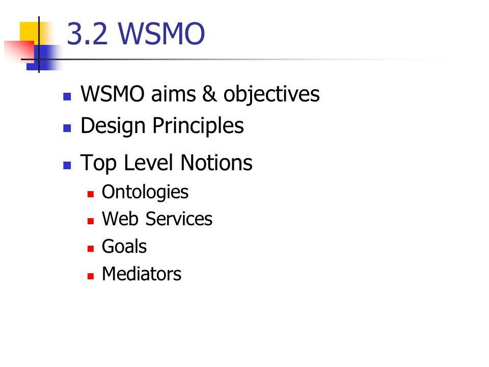 3.2 WSMO WSMO aims & objectives Design Principles Top Level Notions